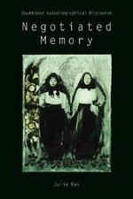 Negotiated Memory : Doukhobor Autobiographical Discourse - Julie Rak