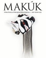 Makuk : A New History of Aboriginal-white Relations - John Sutton Lutz