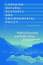 Canadian Natural Resource and Environmental Policy : Political Economy and Public Policy - Melody Hessing