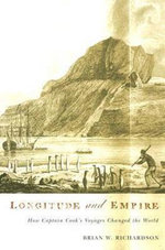 Longitude and Empire : How Captain Cook's Voyages Changed the World - Brian W. Richardson