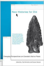 New Histories for Old : Changing Perspectives on Canada's Native Pasts