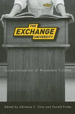 The Exchange University : Corporatization of Academic Culture