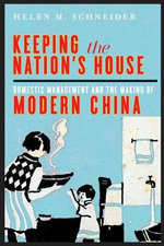 Keeping the Nation's House : Domestic Management and the Making of Modern China - Helen M. Schneider