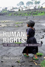 Human Rights : The Commons and the Collective - Laura Westra