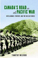 Canada's Road to the Pacific War : Intelligence, Strategy and the Far East Crisis - Timothy Wilford