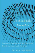Unthinkable Thoughts : Academic Freedom and the One-State Model for Israel and Palestine - Susan G. Drummond