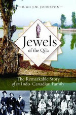 Jewels of the Qila : The Remarkable Story of an Indo-Canadian Family - Hugh J. M. Johnston