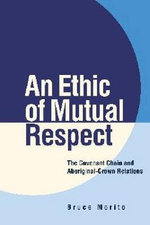 An Ethic of Mutual Respect : The Covenant Chain and Aboriginal-Crown Relations - Bruce Morito