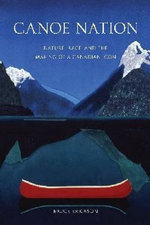 Canoe Nation : Nature, Race, and the Making of a Canadian Icon - Bruce Erickson
