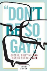 Don't Be So Gay! : Queers, Bullying, and Making Schools Safe - Donn Short