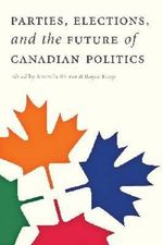 Parties, Elections, and the Future of Canadian Politics : A Communication Perspective