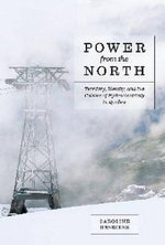 Power from the North : Territory, Identity, and the Culture of Hydroelectricity in Quebec - Caroline Desbiens
