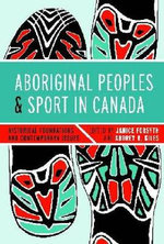 Aboriginal Peoples and Sport in Canada : Historical Foundations and Contemporary Issues