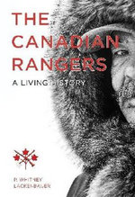 The Canadian Rangers : A Living History - P Whitney Lackenbauer