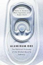 Aluminum Ore : The Political Economy of the Global Bauxite Industry