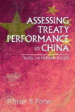 Assessing Treaty Performance in China : Trade and Human Rights - Pitman B. Potter