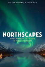 Northscapes : History, Technology and the Making of Northern Environments