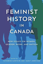 Feminist History in Canada : New Essays on Women, Gender, Work, and Nation