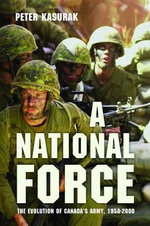 A National Force : The Evolution of Canada's Army, 1950-2000 - Peter Kasurak