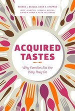 Acquired Tastes : Why Families Eat the Way They Do - Brenda L. Beagan