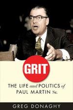 Grit : The Life and Politics of Paul Martin Sr. - Greg Donaghy