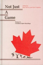 Not Just a Game : Essays in Canadian Sport Sociology