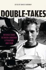 Double-Takes : Intersections Between Canadian Literature and Film