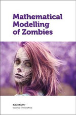Mathematical Modelling of Zombies - Robert Smith