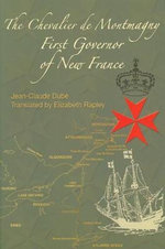 The Chevalier De Montmagny : First Governor of New France - Jean-Claude Dube
