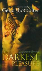 The Darkest Pleasure : Lords of the Underworld Series : Book 3 - Gena Showalter