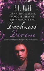 Darkness Divine : WITH Divine Beginnings AND The Amazon's Curse AND Voodoo AND Edge of Craving - P. C. Cast