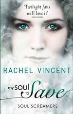 My Soul to Save : Soul Screamers : Book 2 - Rachel Vincent