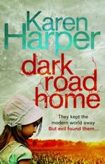 Dark Road Home : They Kept The Modern World Away But Evil Found Them... - Karen Harper