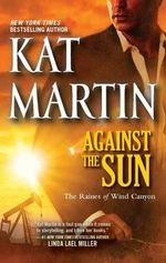 Against the Sun : Raines of Wind Canyon Series : Book 6 - Kat Martin