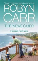 The Newcomer : Thunder Point - Robyn Carr
