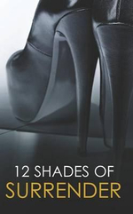 12 Shades of Surrender : Chance of a LifetimeThe ChallengeTaste of PleasureSeven Day LoanTaking Her BossUnder His Hand - Anne Calhoun