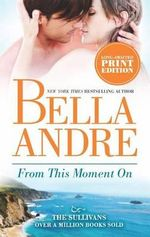 From This Moment on : The Sullivans Series : Book 2 - Bella Andre