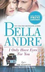 I Only Have Eyes for You : Sullivans - Bella Andre