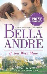 If You Were Mine : Sullivans - Bella Andre