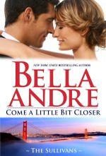 Come a Little Bit Closer : Sullivans Series : Book 7 - Bella Andre