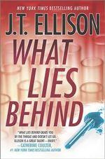 What Lies Behind : Samantha Owens Novel - J T Ellison