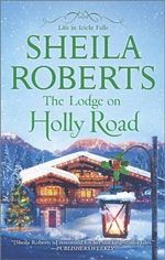 The Lodge on Holly Road : Life in Icicle Falls - Sheila Roberts