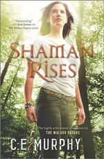Shaman Rises : Come a Little Bit CloserAlways on My Mind - C E Murphy