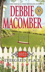1022 Evergreen Place : A Cedar Cove Novel : Book 10 - Debbie Macomber