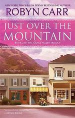 Just Over the Mountain : Grace Valley Trilogy - Robyn Carr