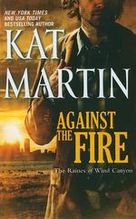 Against the Fire : Raines of Wind Canyon Series : Book 2 - Kat Martin