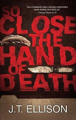 So Close the Hand of Death - J T Ellison