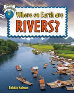 Where on Earth Are Rivers? : Explore the Continents - Bobbie Kalman