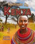 Spotlight on Kenya - Bobbie Kalman