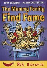 The Mummy Family Find Fame - Tony Bradman